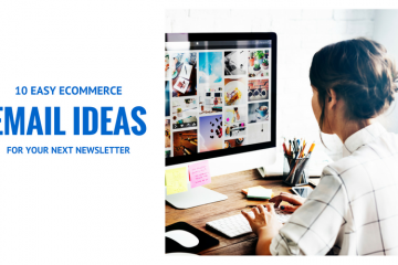 10 EASY ECOMMERCE EMAIL IDEAS FOR YOUR NEXT NEWSLETTER