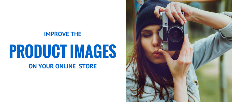HOW TO IMPROVE THE PRODUCT IMAGES ON YOUR ONLINE STORE
