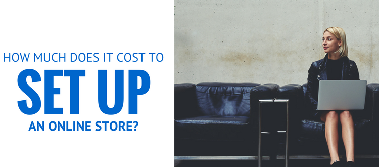 HOW MUCH DOES IT COST TO SET UP AN ONLINE STORE?