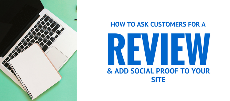 HOW TO ASK CUSTOMERS FOR A REVIEW AND ADD SOCIAL PROOF TO YOUR WEBSITE
