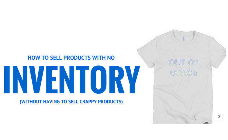 SELL PRODUCTS WITHOUT HOLDING INVENTORY- HOW TO DROPSHIP WITHOUT HAVING TO SELL CRAPPY PRODUCTS
